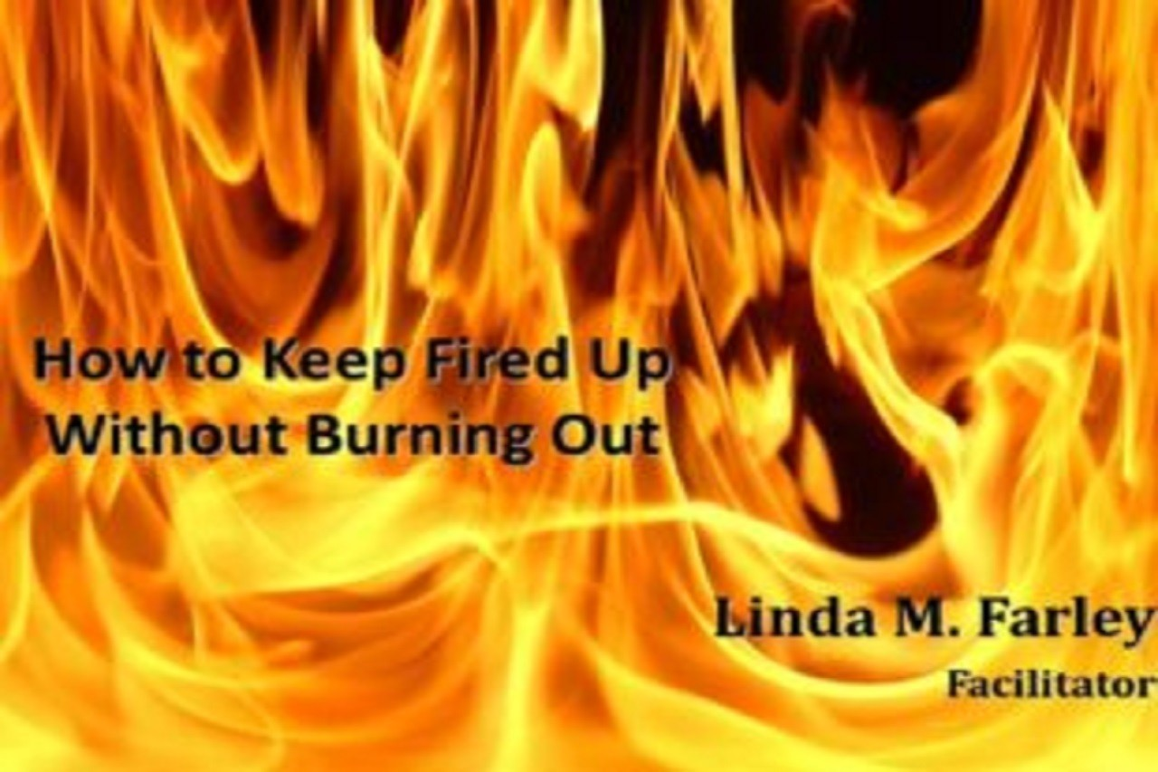 How to Keep Fired up